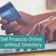 Selling products online without inventory